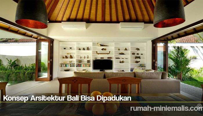 Konsep Arsitektur Bali Bisa Dipadukan