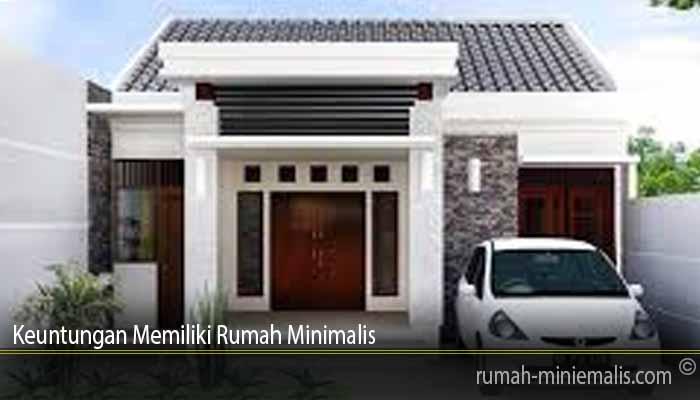 Keuntungan Memiliki Rumah Minimalis