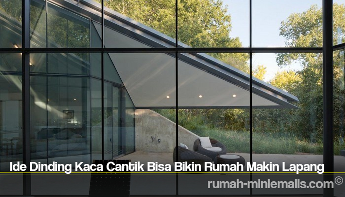 Ide Dinding Kaca Cantik Bisa Bikin Rumah Makin Lapang