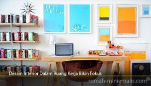 Desain Interior Dalam Ruang Kerja Bikin Fokus