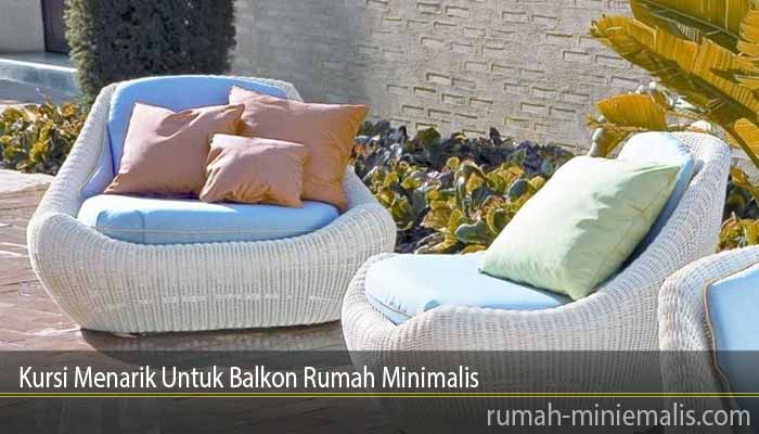 Kursi Menarik Untuk Balkon Rumah Minimalis